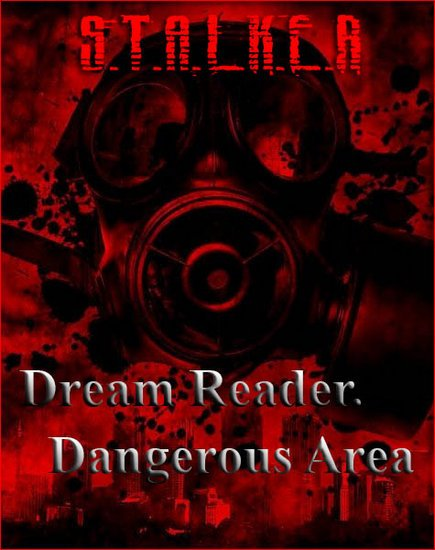 S.T.A.L.K.E.R.: Dream Reader - Dangerous Area (2017/RUS/RePack by SeregA-Lus) PC
